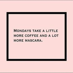 monday motivation funny Mondays take a little more coffee and a lot more mascara Words Quotes, Me Quotes, Motivational Quotes, Funny Quotes, Inspirational Quotes, Sayings, Trust Quotes, Funny Memes, Citation Instagram