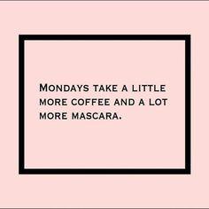 Mondays take a little more coffee and a lot more mascara  #Monday #memes #viral #funnymemes #mondaymemes #funny #motivation