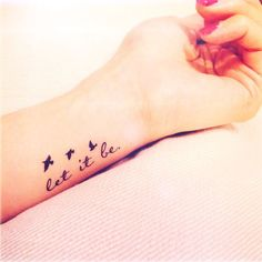 Let it Be Let it Be let-it-be-bird-temporary-tattoo<br> This set includes Let it be quote tattoo with tiny birds silhouette Color: BlackSize: approx. Tattoo Girls, Tattoo Son, Et Tattoo, Piercing Tattoo, Girl Tattoos, Tattoo Quotes, Piercings, Womens Tattoos Quotes, Tiny Wrist Tattoos