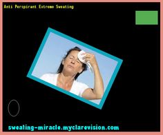 Anti Perspirant Extreme Sweating 074246 - Your Body to Stop Excessive Sweating In 48 Hours - Guaranteed!