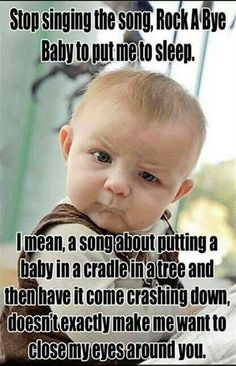 """The exact words of my husband regarding this lullaby...  """"do you hear what you are saying?  I mean the kid is going to have nightmares.""""  LOL!"""