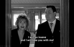 I will go insane, and I will take you with me! - I love this quote from Beetlejuice and I have days where I feel this way. ;)