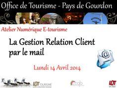 Animation Numérique de Territoire : Atelier Gestion Relation Client par le Mail - Kate De Gourdon - Office de Tourisme intercommunal du pays de Gourdon - 25.04.2014