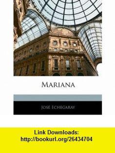Mariana (9781144268259) Jos� Echegaray , ISBN-10: 1144268257  , ISBN-13: 978-1144268259 ,  , tutorials , pdf , ebook , torrent , downloads , rapidshare , filesonic , hotfile , megaupload , fileserve