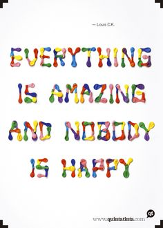 everything is amazing and nobody is happy 3d Typography, Lettering, Experimental Type, Louis Ck, 3d Words, Hand Drawn Fonts, Graphic Design Branding, Quote Posters, Powerful Words