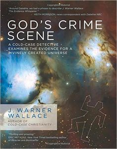 God's Crime Scene: A Cold-Case Detective Examines the Evidence for a Divinely Created Universe: J. Warner Wallace: 9781434707840: Amazon.com: Books