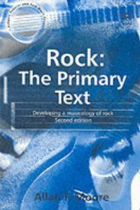 Rock: The Primary Text : Developing a Musicology of Rock (Ashgate Popular and Folk Music Series) (Ashgate Popular and Folk Music Series): Allan F. Moore: