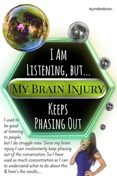 I used to be good at listening to people, but I do struggle now. Since my brain injury I can involuntarily keep phasing out of the conversation. So I have used as much concentration as I can to understand what to do about this & here's the results.....
