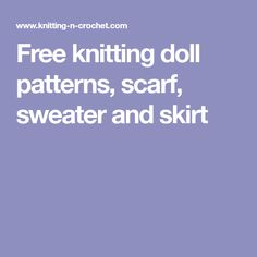 Free knitting doll patterns, scarf, sweater and skirt