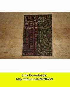 Two Types of Faith A Study of the Interpretation of Judaism and Christianity Martin Buber ,   ,  , ASIN: B0023APC76 , tutorials , pdf , ebook , torrent , downloads , rapidshare , filesonic , hotfile , megaupload , fileserve