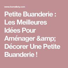 Petite Buanderie : Les Meilleures Idées Pour Aménager & Décorer Une Petite Buanderie !