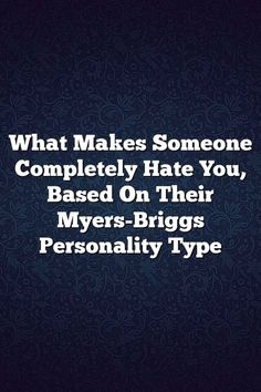 What Makes Someone Completely Hate You, Based On Their Myers-Briggs Personality Type #ISTJ #ISTP #ISFJ #ISFP #INFJ #INFP #INTJ #INTP #ENTP #ENFP #ESTP #ESTJ #ESFP # #ENTJ #MBTI #Personality #Facts #Life #Lifequotes