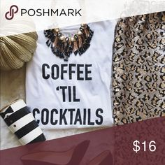 << Coffee til Cocktails Tee Shirt >> Coffee til Cocktails!! This adorable t shirt will keep you stylish, comfy, and make a statement.  Unisex fit, fits true to unisex size. Boutique Tops Tees - Short Sleeve