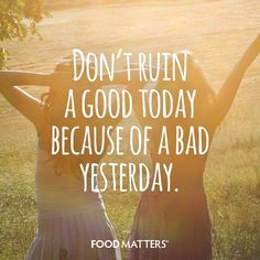 Today is a new day!  #foodmatters #FMquotes www.foodmatters.tv