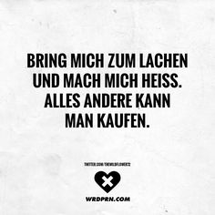 Make me laugh and make me hot. Everything else can Bring mich zum Lachen und mach mich heiss. Alles andere kann man kaufen Make me laugh and make me hot. Some Quotes, Words Quotes, Best Quotes, Funny Quotes, Sayings, Stress, Tumblr Quotes, German Words, True Words