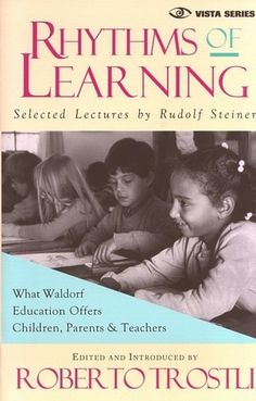 Rhythms of Learning, by Rudolf Steiner