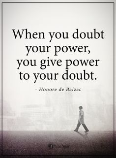 When you doubt your power, you give power to your doubt. - Honore de Balzac #powerofpositivity #positivewords #positivethinking #inspirationalquote #motivationalquotes #quotes #life #love #hope #faith #respect #power #doubt #loyalty #honesty