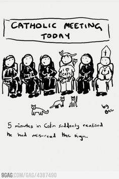 Cat-holic Meeting.  I wonder if I can post this at my church.  I should probably wait to get in before I start the shenanigans.