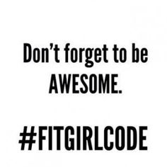 Don't forget to be awesome. #Fitgirlcode