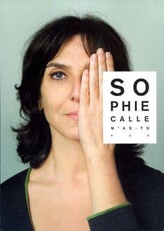 SOPHIE CALLE - Her work frequently depicts human vulnerability, and examines identity and intimacy.
