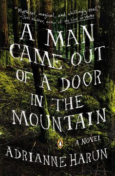 """Read """"A Man Came Out of a Door in the Mountain"""" by Adrianne Harun available from Rakuten Kobo. """"Harun is heir apparent to Louise Erdrich and Harry Crews. Readers will be swept away by this breathless, absorbing n. Reading Lists, Book Lists, Reading Den, Cool Books, Big Books, Penguin Books, Book Nerd, Love Book, So Little Time"""