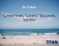 """Do it NOW. Sometimes """"later"""" becomes """"never""""  #motivation #motivational #quote"""