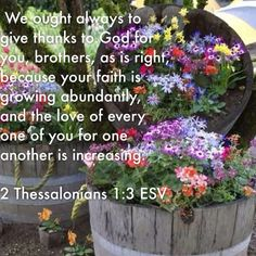 2 Thessalonians 1:3We are bound to thank God always for you, brethren, as it is meet, because that your faith groweth exceedingly, and the charity of every one of you all toward each other aboundeth;