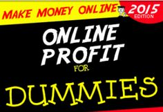 Online Profits For Dummies - Are you going to be calling yourself a Dummy for not getting involved with Online Profits for Dummies?  http://howtoearnalivingusingtheinternet.com/is-online-profit-for-dummies-a-scam-what-about-online-profits-for-newbies/
