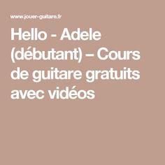 Hello - Adele (débutant) – Cours de guitare gratuits avec vidéos Adele, Jouer, Do Re Mi