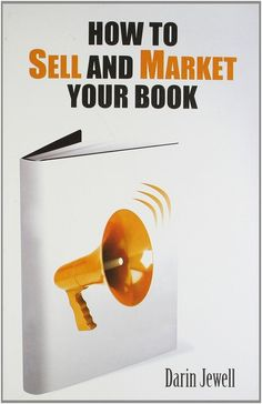 How to Sell and Market Your Book [Jan 07, 2011] Jewell, Darin]