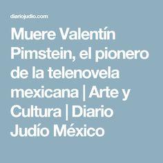 Muere Valentín Pimstein, el pionero de la telenovela mexicana | Arte y Cultura | Diario Judío México