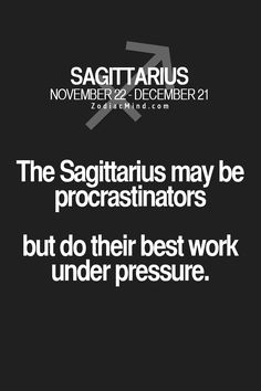 The procrastinator bit is true, don't know about the latter part!