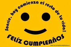 Sonrie, ¡hoy comienza el resto de tu vida! Feliz Cumpleaños