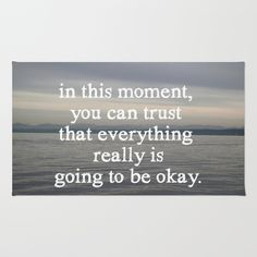 Try on this kind of trust today. I know it's hard. But it is so worth it. :: everything will be okay Area & Throw Rug