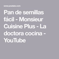 Pan de semillas fácil - Monsieur Cuisine Plus - La doctora cocina - YouTube Youtube, Cholesterol Levels, Food Processor, Female Doctor, Eating Clean, Deserts