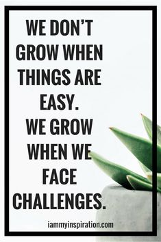 Let the challenges come in your path; because that's when you will realize your true strength, you'll realize your potential to push yourself and go beyond your limits to achieve something.