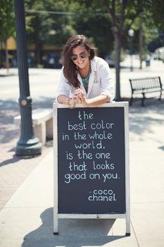 """""""Cea mai buna culoare din lume este aceea care ti se potriveste."""" - Coco Chanel"""