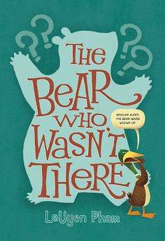 In my humble opinion there is no such thing as too many bear books, but an outspoken character in a recent publication feels differently.  The Bear Who Wasn't There (Roaring Brook Press, November 15, 2016) written and illustrated by LeUyen Pham will keep you guessing every single second.  Characters past and present make an appearance; some with unwavering viewpoints.