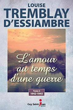 L'Amour au temps d'une guerre T.02 de Louise Tremblay-D'e... https://www.amazon.fr/dp/2897580852/ref=cm_sw_r_pi_dp_x_tZ4dybBAZMB2M