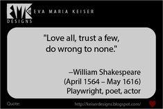 Eva Maria Keiser Designs: Quotes: -William Shakespeare