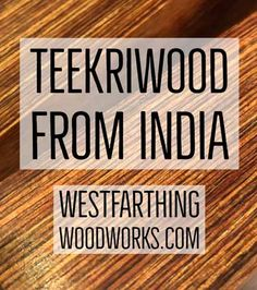 Teekriwood from India. I recently went to India and spent some time with the makers of Teekri Wood. This is engineered wood on a whole new level. Enjoy the visit, and happy building.