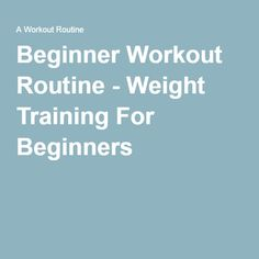 Beginner Workout Routine - Weight Training For Beginners
