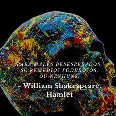 """""""Para males desesperados só remédios poderosos ou nenhuns."""" - William Shakespeare Hamlet.  #stopcancerportugal #shakespeare #hamlet #saude"""