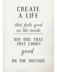 Create a life that feels good....