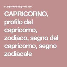 CAPRICORNO, profilo del capricorno, zodiaco, segno del capricorno, segno zodiacale