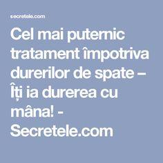 Cel mai puternic tratament împotriva durerilor de spate – Îți ia durerea cu mâna! - Secretele.com