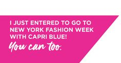 Capri Blue wants you to enter their contest! Grand prize includes tickets to a NYFW show, backstage tour, $500 airfare x 2, two-night hotel stay and $400 shopping spree.