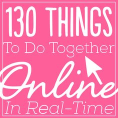 Over 130 Things to Do Together Online & in Real Time! - LDR Magazine