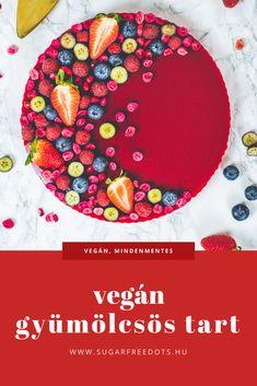 Sütés nélküli, vegán, mindenmentes gyümölcsös tart, egyszerűen! Vegan Tarts, Vegan Cake, Plant Based Diet, Sugar Free, Plant Based Meals
