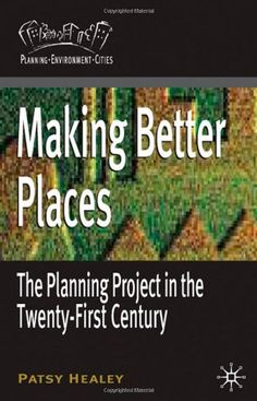 Making Better Places: The Planning Project in the Twenty-First Century (Planning, Environment, Cities) by Patsy Healey- Main Library 307.1216 HEA
